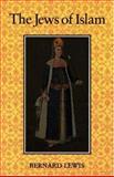 The Jews of Islam, Lewis, Bernard, 0691054193