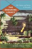 Enduring Legacy : Oil, Culture, and Society in Venezuela, Tinker Salas, Miguel, 082234419X