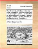 The Reverend John Gaspar Lavater to the Directory of the French Republic = Jean Caspar Lavater Au Directoire de la République Française = Jo, Johann Caspar Lavater, 1140964194