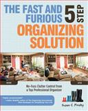 The Fast and Furious 5 Step Organizing Solution, Susan C. Pinsky, 1592334199