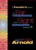 A Fanatic's Guide to Ear Training and Sight Singing, Arnold, Bruce E., 189094419X