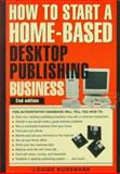 How to Start a Home-Based Desktop Publishing Business, Louise Kursmark, 0762704195