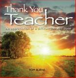 Thank You, Teacher, Tom Burns, 0764164198
