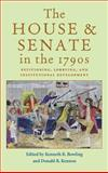 The House and Senate in the 1790s, Kenneth R. Bowling, 0821414194