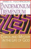 Pandemonium Tremendum : Chaos and Mystery in the Life of God, Huchingson, James Edward, 0829814191