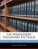 Les Majoliques Italiennes en Italie, Emile Molinier, 1141254190