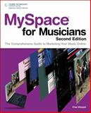 MySpace for Musicians : The Comprehensive Guide to Marketing Your Music, Vincent, Frances, 1435454197