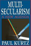 Multi-Secularism : A New Agenda, Kurtz, Paul, 1412814197