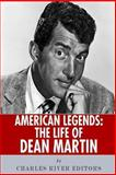 American Legends: the Life of Dean Martin, Charles River Charles River Editors, 1492704199