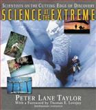 Science at the Extreme : Scientists on the Cutting Edge of Discovery, Taylor, Peter Lane, 0071354190