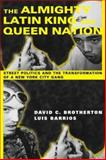 The Almighty Latin King and Queen Nation : Street Politics and the Transformation of a New York City Gang, Brotherton, David and Barrios, Luis, 0231114192