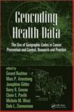 Geocoding Health Data : The Use of Geographic Codes in Cancer Prevention and Control, Research and Practice, Armstrong, Marc P., 0849384192