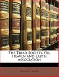 The Triad Society, or, Heaven and Earth Association, William Stanton, 1141544199