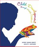 Child Development Through Middle Childhood : A Cultural Approach, Arnett, Jeffrey Jensen and Maynard, Ashley, 0205914195