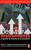 Derivative Instruments : A Guide to Theory and Practice, Choudhry, Moorad and Eales, Brian Anthony, 0750654198