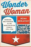 Wonder Woman : Bondage and Feminism in the Marston/Peter Comics, 1941-1948, Berlatsky, Noah, 0813564190