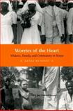 Worries of the Heart : Widows, Family, and Community in Kenya, Mutongi, Kenda Beatrice, 0226554198