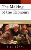 Making of the Economy : A Phenomenology of Economic Science, Duppe, Till, 0739164198