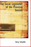 The Social Legislation of the Primitive Semites, Henry Schaeffer, 1103384198