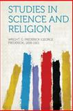 Studies in Science and Religion, Wright G. Frederick (George 1838-1921, 1313884197