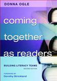 Coming Together as Readers : Building Literacy Teams, Ogle, Donna, 1412954193