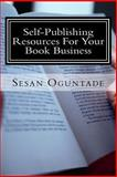 Self-Publishing Resources for Your Book Business, Sesan Oguntade, 1482704196