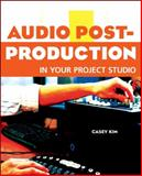 Audio Post-Production in Your Project Studio, Kim, Casey, 1598634194