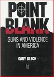 Point Blank : Guns and Violence in America, Kleck, Gary, 0202304191