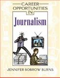 Career Opportunities in Journalism, Burns, Jennifer Bobrow, 0816064199