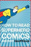 How to Read Superhero Comics and Why, Klock, Geoff and Klock, 0826414192