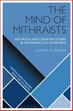 The Mind of Mithraists : Historical and Cognitive Studies in the Roman Cult of Mithras, Martin, Luther H., 1472584198