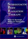 Stereotactic Body Radiation Therapy, Kavanagh, Brian  D. and Timmerman, Robert  D., 0781754208
