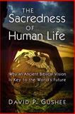 The Sacredness of Human Life, David P. Gushee, 0802844200