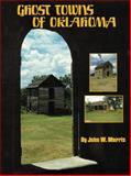 Ghost Towns of Oklahoma, John W. Morris, 0806114207