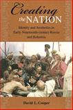 Creating the Nation : Identity and Aesthetics in Early Nineteenth-Century Russia and Bohemia, Cooper, David L., 0875804209