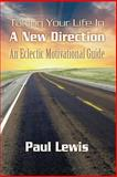 Taking Your Life in a New Direction-An Eclectic Motivational Guide, Paul Lewis, 1480144207