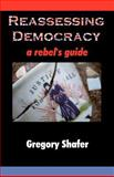 Reassessing Democracy, Gregory Shafer, 1581124201
