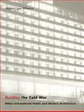 Building the Cold War : Hilton International Hotels and Modern Architecture, Wharton, Annabel Jane, 0226894207