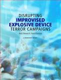 Disrupting Improvised Explosive Device Terror Campaigns : Basic Research Opportunities - A Workshop Report, Defeating Improvised Explosive Devices: Basic Research to Interrupt the IED Delivery Chain Staff and National Research Council Staff, 0309124204