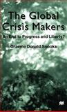 The Global Crisis Makers : An End to Progress and Liberty?, Snooks, Graeme Donald, 0312234201