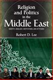 Religion and Politics in the Middle East : Identity, Ideology, Institutions, and Attitudes, Lee, Robert D., 0813344204