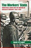 The Workers' State : Industrial Labor and the Making of Socialist Hungary, 1944-1958, Pittaway, Mark, 0822944200