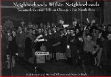 Neighborhoods Within Neighborhoods : Twentieth Century Life on Chicago's Far North Side, Samors, Neal and Williams, Michael, 0971684200