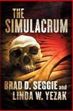 The Simulacrum : Creationism, Evolution and Intelligent Design, Seggie, Brad and Yezak, Linda, 0990564207