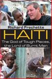 Haiti : The God of Tough Places, the Lord of Burnt Men, Frechette, Richard, 1412814200