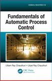 Fundamentals of Automatic Process Control, Uttam Ray Chaudhuri and Utpal Ray Chaudhuri, 1466514205