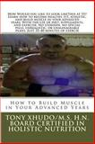 How to Build Muscle in Your Advanced Years, Tony Xhudo, 1477644202