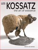 Les Kossatz : The Art of Existence, , 192139420X