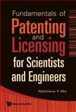 Fundamentals of Patenting and Licensing for Scientists and Engineers, Ma, Matthew Y., 9812834206