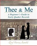 Thee and Me : A Beginner's Guide to Early Quaker Records, Arnold, Lisa Parry, 0990314200